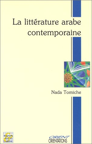 La littérature arabe contemporaine : Roman-nouvelle-théâtre