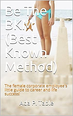 Be The BKM (Best Known Method): The female corporate employee's
