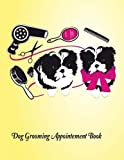 Dog Grooming Appointment Book: Daily Appointment Planner Organizer For Small Business, Pet Dog Cat Grooming Service. 2 Column of Time Table 7am to 9 ... (Professional Appointment Book Daily Hourly)