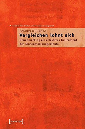 »Vergleichen lohnt sich!«: Benchmarking als effektives Instrument des Museumsmanagements (Schriften zum Kultur- und Museumsmanagement)