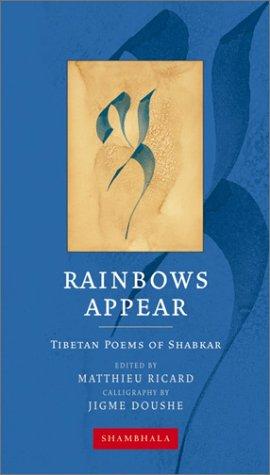 Rainbows Appear: Tibetan Poems of Shabkar (Shambhala Calligraphy)