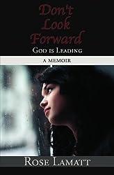 Don't Look Forward: God Is Leading by Rose Lamatt (2008-12-17)