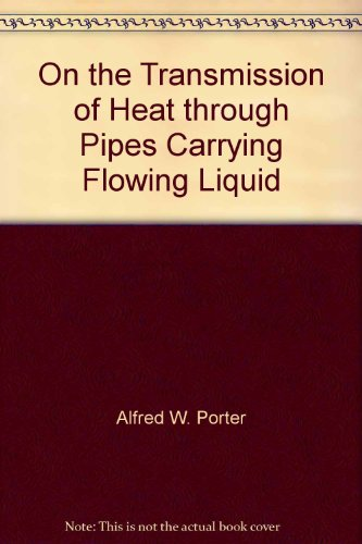 On the Transmission of Heat Through Pipes Carrying Flowing Liquid. By Alfred W. Porter D.Sc., F.R.S.