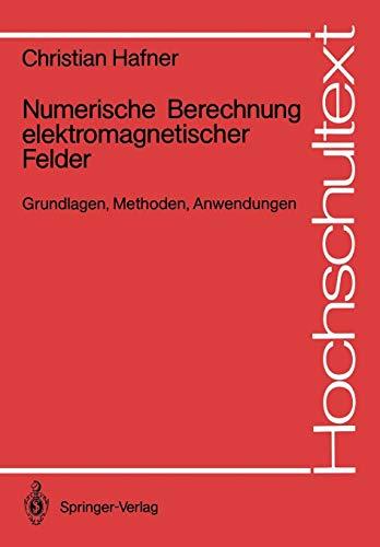 Numerische Berechnung elektromagnetischer Felder: Grundlagen, Methoden, Anwendungen (Hochschultext)