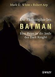 Die Philosophie bei Batman: Eine Reise in die Seele des Dark Knight by Mark D. White (2012-06-13)