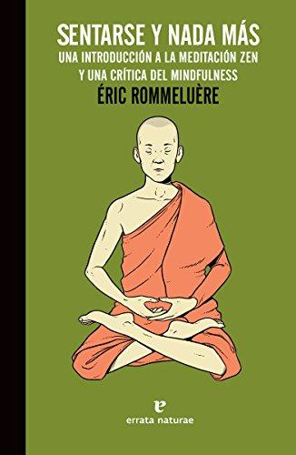Sentarse y nada más: Una iniciación a la práctica de la meditación zen y una crítica del mindfulness (La muchacha de dos cabezas) por Éric Rommeluère