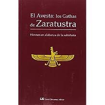 EL AVESTA: LOS GATHAS DE ZARATUSTRA: Himnos en alabanza de la sabiduría
