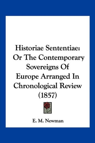 Historiae Sententiae: Or the Contemporary Sovereigns of Europe Arranged in Chronological Review (1857)