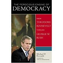 The Ferocious Engine of Democracy: From Theodore Roosevelt Through George W.Bush (Ferocious Engine of Democracy) (Paperback) - Common