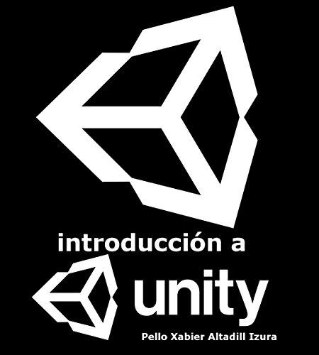 Introducción a Unity: Introducción al desarrollo de videojuegos con Unity 2D por Pello Xabier Altadill Izura