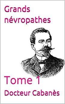 Grands Névropathes: Tome 1 por Docteur Cabanès Gratis