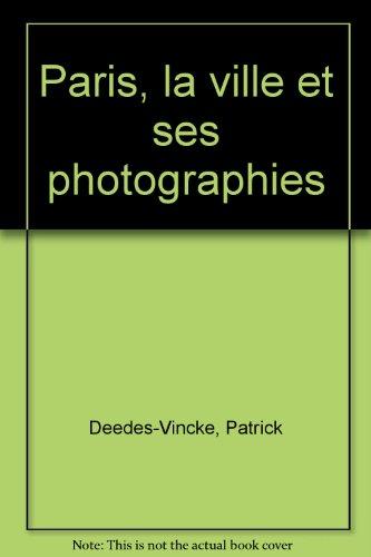 Paris, la ville et ses photographies par Patrick Deedes-Vincke