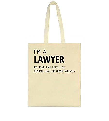 I'm A Lawyer, To Save Time Let's Just Assume That I'm Never Wrong Tote Bag