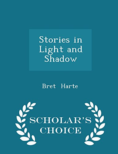 Stories in Light and Shadow - Scholar's Choice Edition by Bret Harte