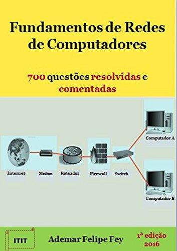 Fundamentos de Redes de Computadores: 700 Questões Resolvidas e Comentadas (Portuguese Edition) por Ademar Felipe Fey