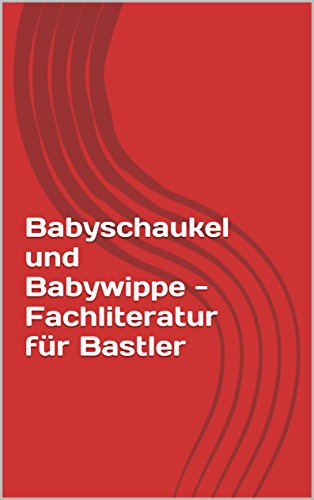 Babyschaukel und Babywippe - Fachliteratur für Bastler