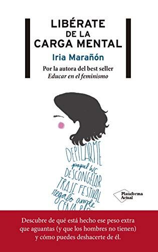 Libérate de la carga mental por Iria Marañón