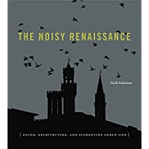 The Noisy Renaissance: Sound, Architecture, and Florentine Urban Life (English Edition)