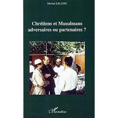 Chrétiens et Musulmans adversaires ou partenaires ?