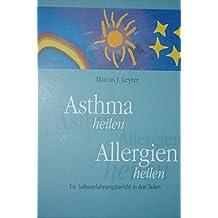 Asthma heilen. Allergien heilen. Ein Selbsterfahrungsbericht in drei Teilen.