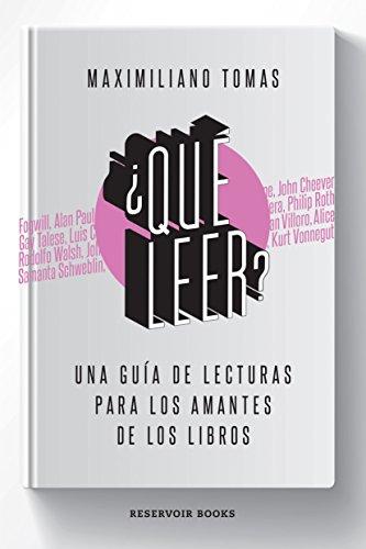 ¿Qué leer?: Una guía de lecturas para los amantes de los libros por Maximiliano Tomas