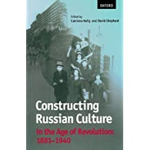 Constructing Russian Culture in the Age of Revolution: 1881-1940 (Oxford World's Classics (Paperback)) (1998-09-03)