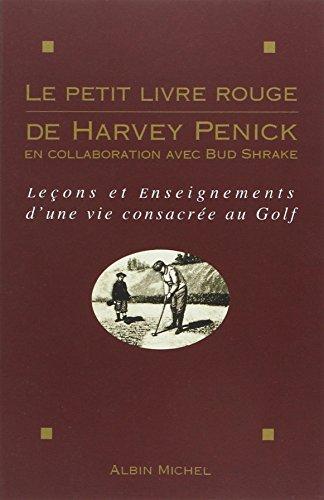 Le Petit Livre rouge de Harvey Penick: Leçons et enseignements d'une vie consacrée au golf par Harvey Penick