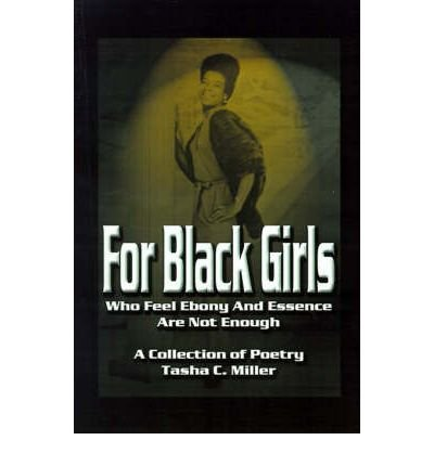 [(For Black Girls: Who Feel Ebony and Essence Are Not Enough)] [Author: Tasha C Miller] published on (February, 2001)
