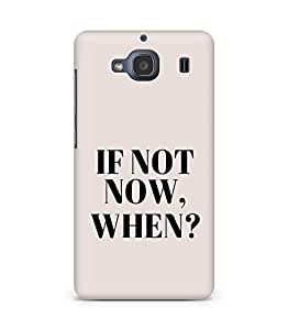 AMEZ if not now when Back Cover For Xiaomi Redmi 2S