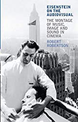Eisenstein on the Audiovisual: The Montage of Music, Image and Sound in Cinema (KINO: The Russian Cinema Series) (International Library of Cultural Studies)