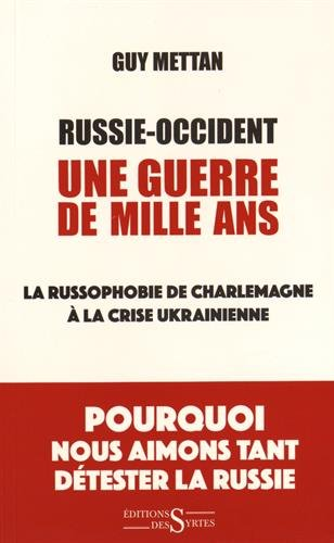 Russie-Occident, une guerre de mille ans : La russ...