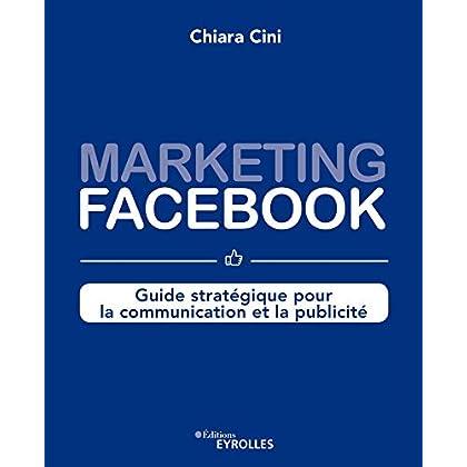 Marketing Facebook: Guide stratégique pour la communication et la publicité