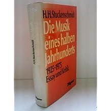 Die Musik eines halben Jahrhunderts. 1925 - 1975. Essay und Kritik
