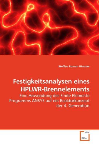 Festigkeitsanalysen eines HPLWR-Brennelements: Eine Anwendung des Finite Elemente Programms ANSYS auf ein Reaktorkonzept der 4. Generation