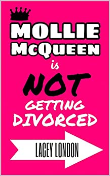 Mollie McQueen is NOT Getting Divorced: The laugh-out-loud romcom of the year (Mollie McQueen Book 1) by [London, Lacey]