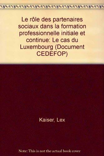 Le Rle des partenaires sociaux dans la formation professionnelle initiale et continue, le cas du Luxembourg (Document CEDEFOP)