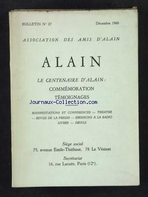 ASSOCIATION DES AMIS D'ALAIN [No 27] du 01/12/1968 - LE CENTENAIRE D'ALAIN - COMMEMORATION - TEMOIGNAGES - MANIFESTATIONS ET CONFRENCES - THEATRE - REVUE DE PRESSE - EMISSIONS A LA RADIO