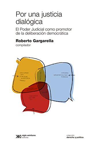 Por una justicia dialógica: el Poder Judicial como promotor de la deliberación democrática (Derecho y Política) por Roberto Gargarella