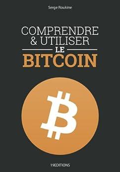Comprendre et utiliser le Bitcoin par [Roukine, Serge]