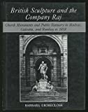 British Sculpture and the Company Raj: Church Monuments and Public Statuary in Madras, Calcutta and Bombay to 1858