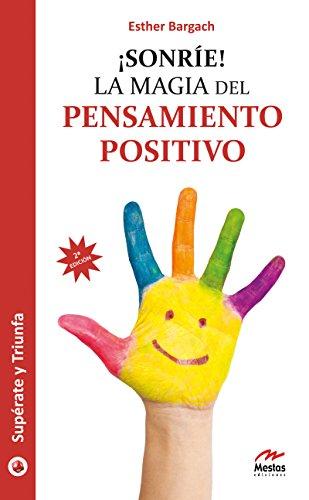 ¡Sonríe!: La magia del pensamiento positivo (Supérate y triunfa nº 13) por Esther Bargach