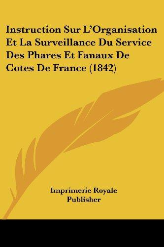 Instruction Sur L'Organisation Et La Surveillance Du Service Des Phares Et Fanaux de Cotes de France (1842)