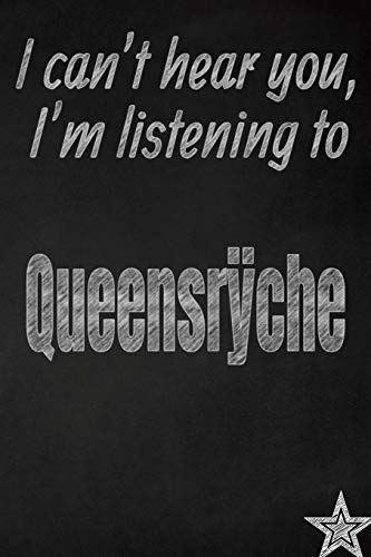I can't hear you, I'm listening to Queensrÿche creative writing lined journal: Promoting band fandom and music creativity through journaling...one day at a time (Bands series, Band 585) (Relief Stress Tabletten)