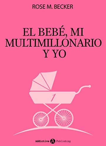 El bebé, mi multimillonario y yo – Vol. 1 por Rose M. Becker
