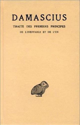 Traité des premiers principes. Tome I : De l'ineffable et de l'un par Damascius