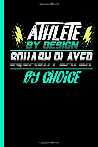 Athlete By Design Squash Player By Choice: Notebook & Journal Or Diary For Racquets Sports Lovers - Take Your Notes Or Gift It To Buddies, Date Ruled Paper (120 Pages, 6x9