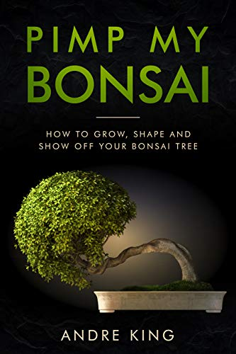 Pimp My Bonsai: How to Grow, Shape and Show off your Bonsai Tree (English Edition)