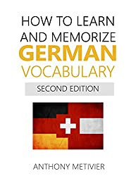 How to Learn and Memorize German Vocabulary: Using Memory Palaces Specifically Designed For The German Language (English Edition)