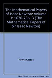 The Mathematical Papers of Isaac Newton: Volume 3: 1670-73 v. 3 (The Mathematical Papers of Sir Isaac Newton)