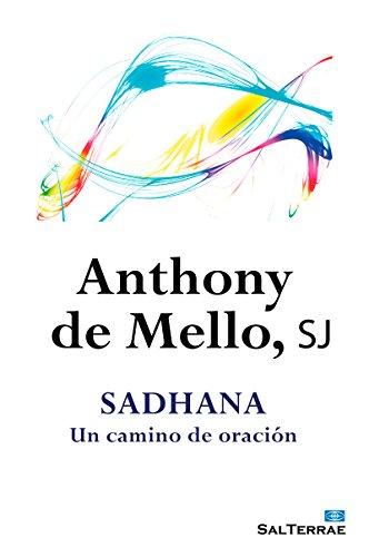 SADHANA. Un camino de oración (Pastoral nº 4) por ANTHONY DE MELLO SJ